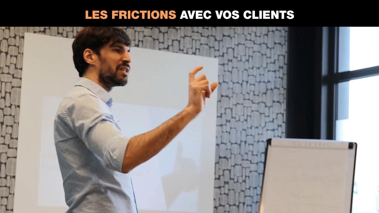 Les frictions avec vos clients